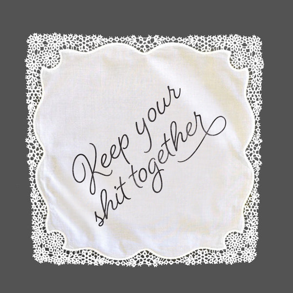 Keep Your Shit Together Lace Handkerchief