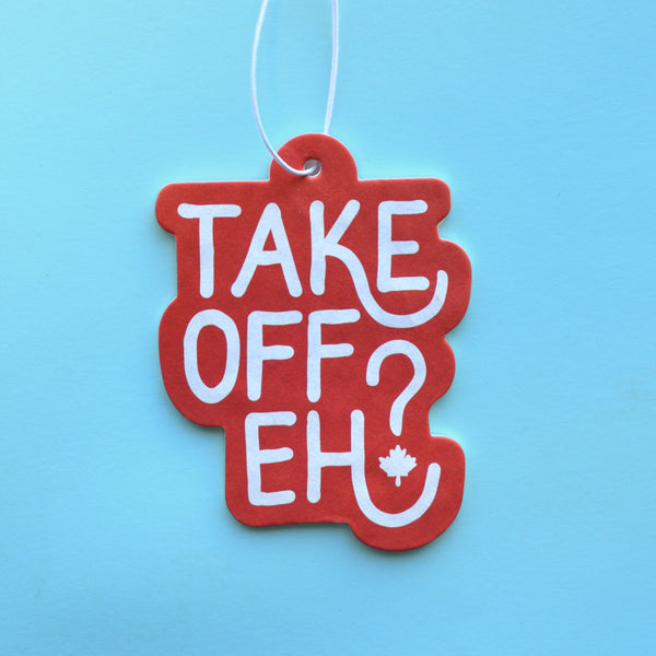 Take Off Eh? peppermint scented car air freshener, hand-lettered, white type on red background