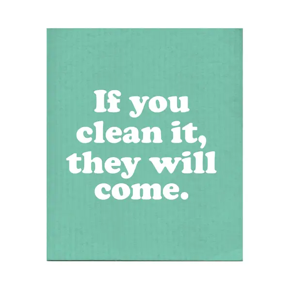 If You Clean It They Will Come Swedish Dishcloth