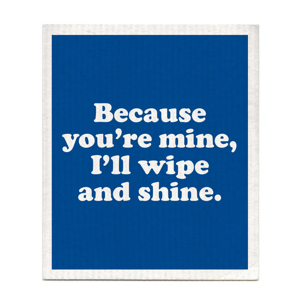 Because You're Mine, I'll Wipe And Shine Swedish Dishcloth