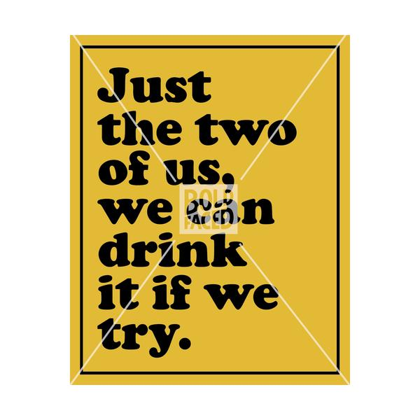 Just The Two Of Us, We Can Drink It If We Try Wine Label