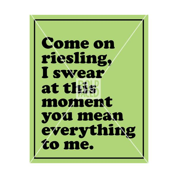 Come On Riesling, I Swear At This Moment, You Mean Everything To Me Wine Label