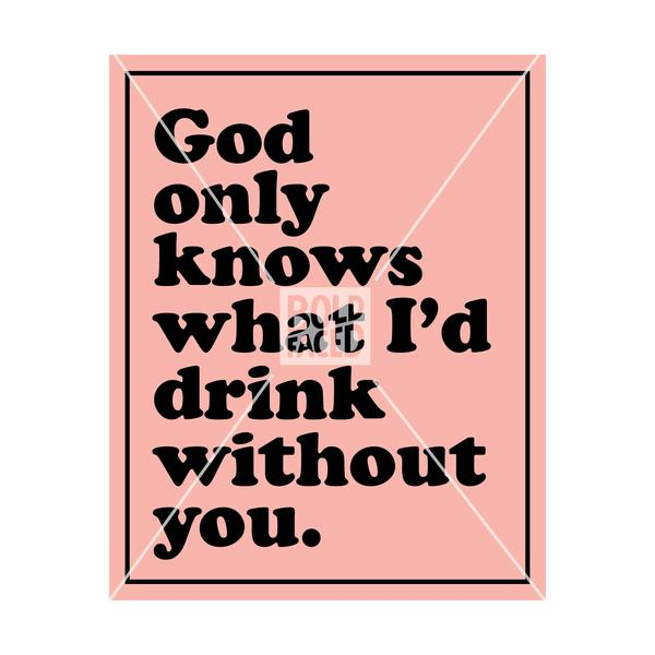 God Only Knows What I'd Drink Without You Wine Label
