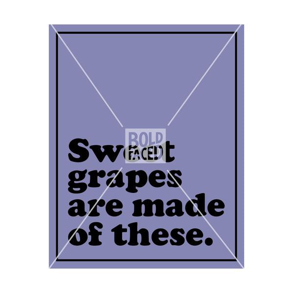 Sweet Grapes Are Made Of These Wine Label