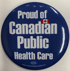 Proud of Canadian Public Health Care Button - pick up or shipped C.O.D.