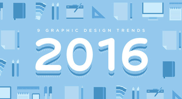 9 Graphic Design Trends to Be Aware of In 2016