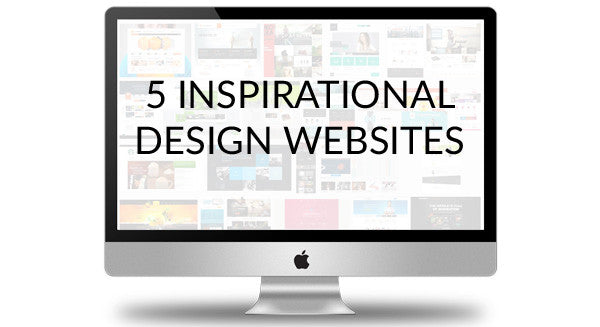 5 Design Websites That Are Sure to Inspire