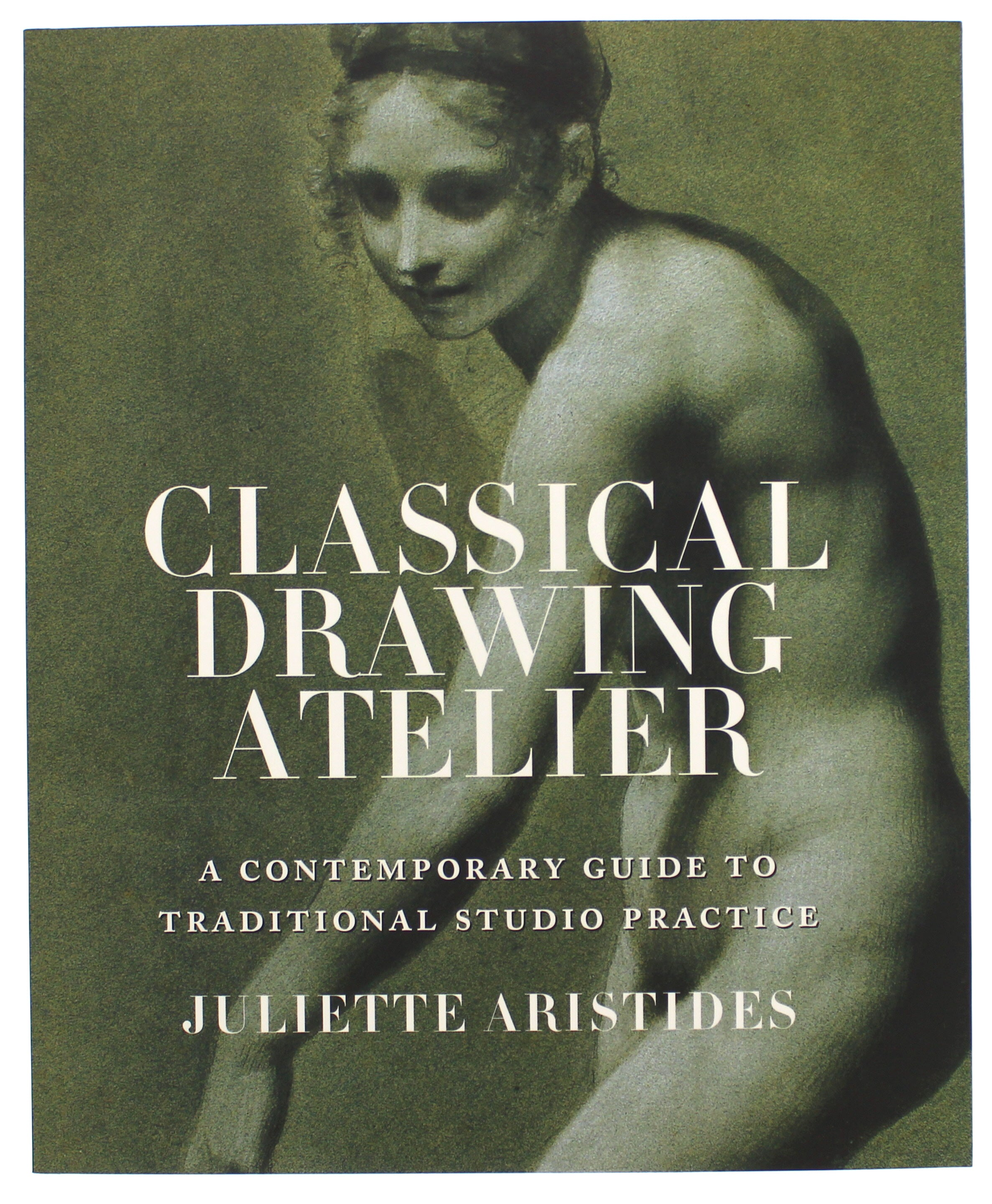 Classical Drawing Atelier: A Complete Course in Traditional Studio Practice Paperback