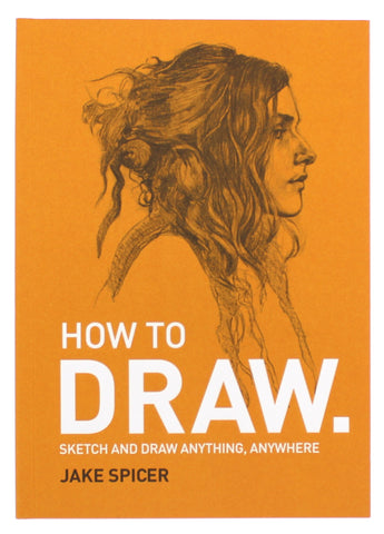 How To Draw: Sketch and draw anything, anywhere with this inspiring and practical handbook Paperback