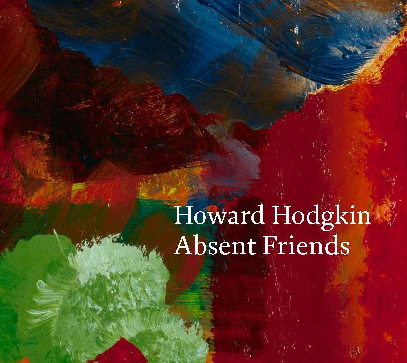 Howard Hodgkin: Absent Friends Hardcover Catalogue