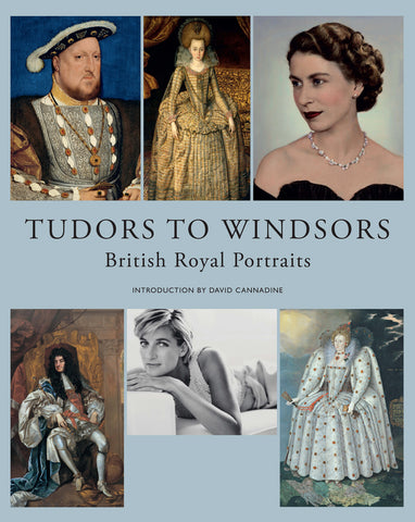Tudors to Windsors: Royal Portraits from the National Portrait Gallery, London Hardcover