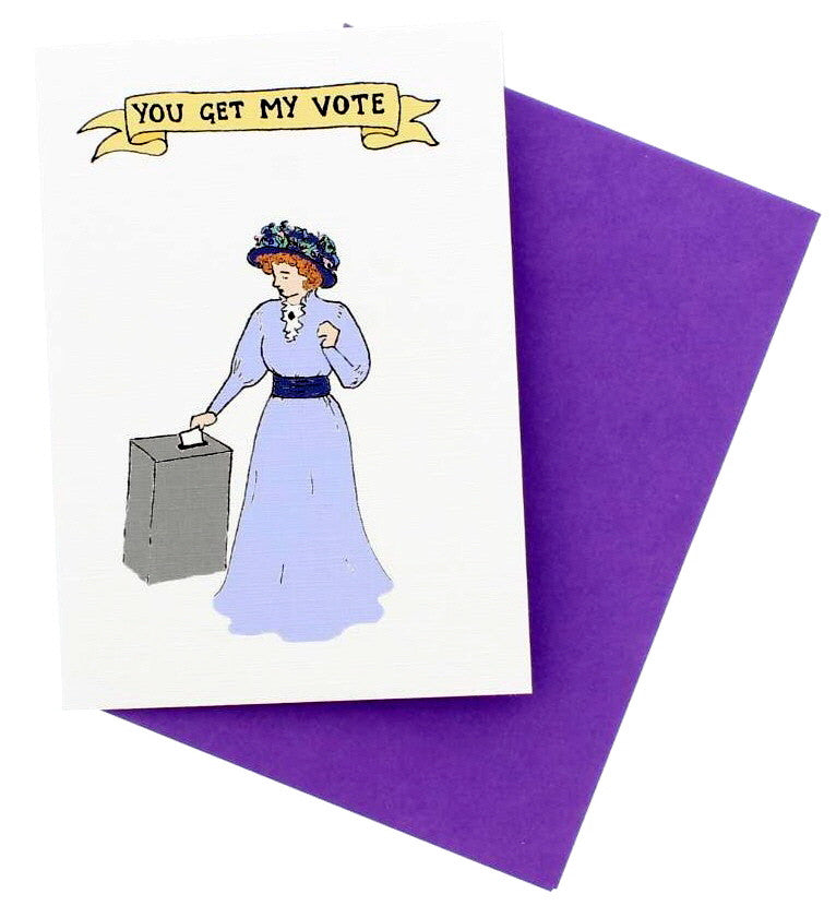 You Get My Vote Greetings Card
