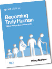 B 83 Becoming Truly Human: Biblical Perspectives on Humanity