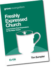 Ev 109 Freshly Expressed Church: Lessons from Fresh Expressions for the Wider Church
