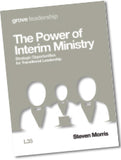 L 35 The Power of Interim Ministry: Strategic Opportunities  for Transitional Leadership