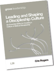 L 36 Leading and Shaping a Discipleship Culture: Six Essential Shifts for Creating a Culture of Biblical Discipleship