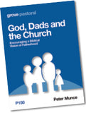 P150 God, Dads and  the Church: Encouraging a Biblical  Vision of Fatherhood