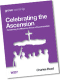 W 237 Celebrating the Ascension: Reclaiming the Missional  Focus of Ascensiontide
