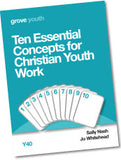 Y 40 Ten Essential Concepts for Christian Youth Work