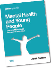Y 56 Mental Health and Young People: Improving Mental Health  Awareness in Youth Work