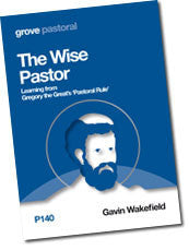 "P 140 The Wise Pastor: Learning from Gregory the Great""s ""Pastoral Rule"""