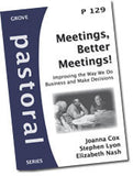 P 129 Meetings, Better Meetings! Improving the Way We Do Business and Make Decisions