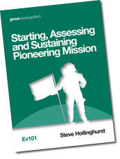 Ev 101 Starting, Assessing and Sustaining Pioneer Mission: A Guide for Pioneers, Permission-givers and Local Churches