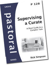 P 128 Supervising a Curate: A Short Guide to a Complex Task