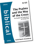 B 65 The Psalms and the Way of the Cross: Six Studies for Individual or Group Use