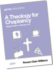 eD 34 A Theology for Chaplaincy: Singing Songs in a Strange Land