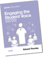 eD 46 Engaging the Student Voice: Creative Liturgical  Design in Schools