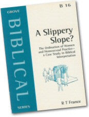 Cover: B 16 A Slippery Slope? The Ordination of Women and Homosexual Practice - a Case Study in Biblical Interpretation