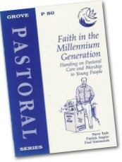 Cover: P 80 Faith in the Millennium Generation: Handing on Pastoral Care and Worship to Young People