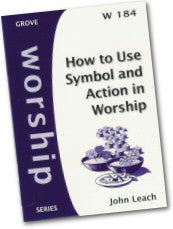 Cover: W 184 How to Use Symbol and Action in Worship
