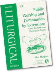 Cover: JLS 53 Public Worship and Communion by Extension: Some Pastoral and Theological Issues
