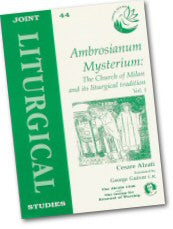 Cover: JLS 44 Ambrosianum Mysterium: The Church of Milan and its liturgical tradtion (Vol I)