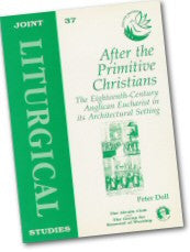 Cover: JLS 37 After the Primitive Christians: The 18th Century Anglican Eucharist in its Architectural Setting