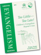 Cover: Ev 41 Too Little - Too Late! Children's Evangelism Beyond Crisis