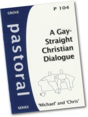 P 104 A Gay-Straight Christian Dialogue: A Little More Conversation, A Little Less Reaction, Please