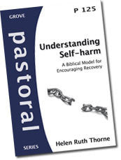 Cover: P 125 Understanding  Self-harm: A Biblical Model for Encouraging Recovery