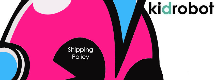 Kidrobot Shipping Policy