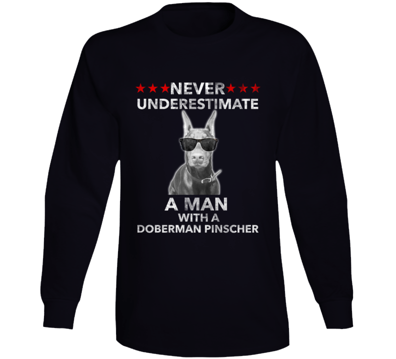 Never Underestimate A Man With A Doberman Pinscher Long Sleeve