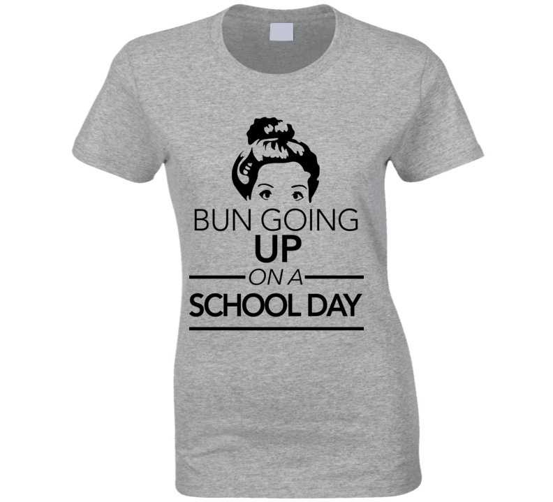 Bun Going Up On A School Day Hairstyle Funny   T Shirt - Tees Happen