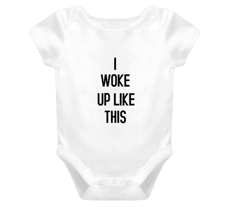 I Woke Up Like This Cute Baby One Piece T Shirt - Tees Happen