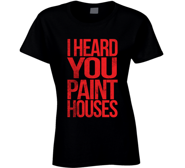 I Heard You Paint Houses Irishman Mafia Mob Movie Ladies T Shirt