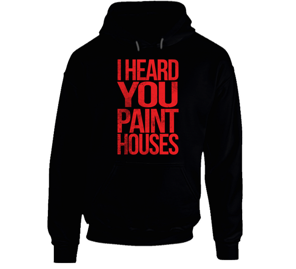 I Heard You Paint Houses Irishman Mafia Mob Movie Hoodie