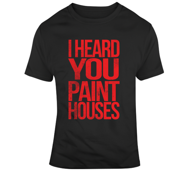 I Heard You Paint Houses Irishman Mafia Mob Movie T Shirt