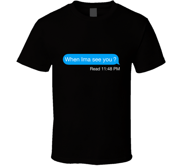 When Ima See You? Read iMessage Text Funny  T Shirt - Tees Happen