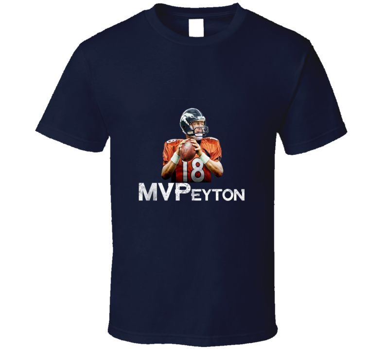 Peyton Manning MVP Denver Broncos Football T Shirt - Tees Happen
