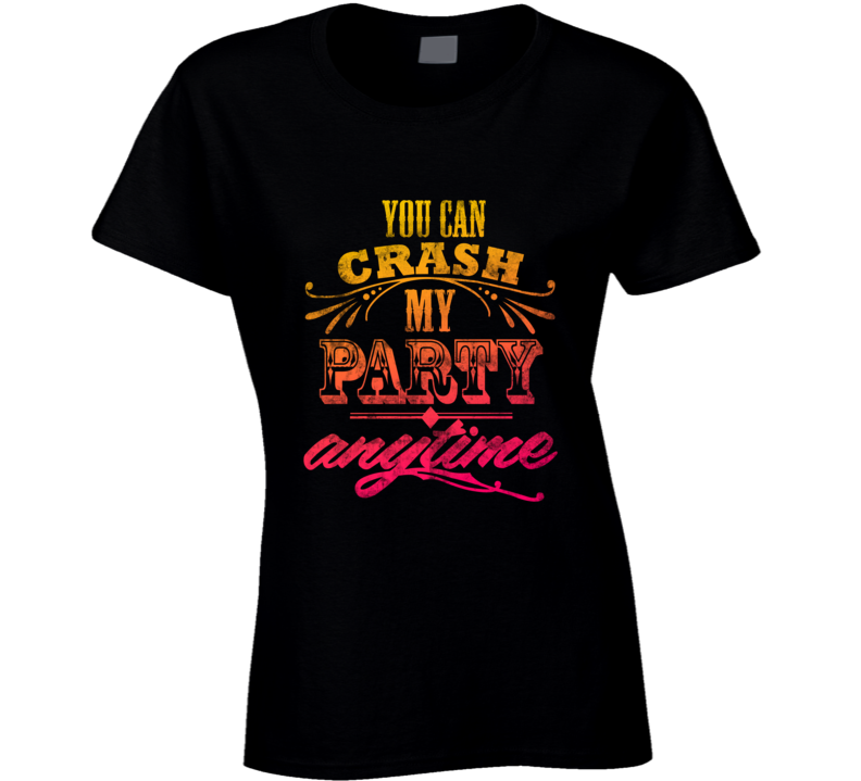You Can Crash My Party Anytime Country Music  T Shirt - Tees Happen